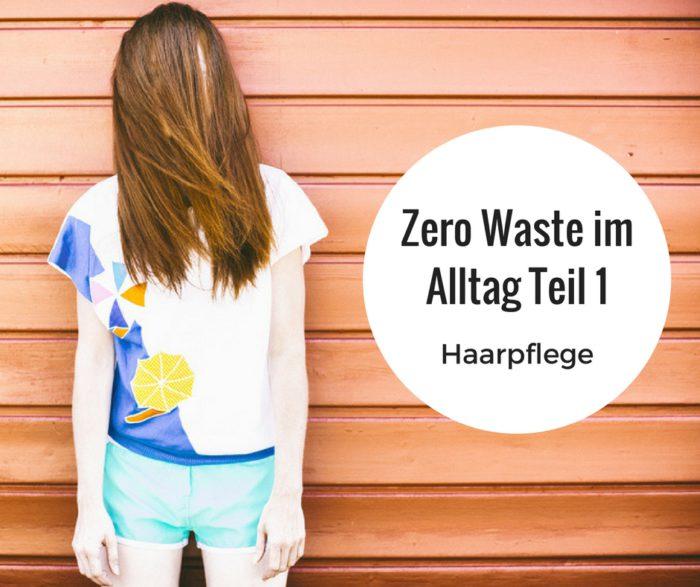 Zero Waste im Alltag Teil 1: Haarpflege